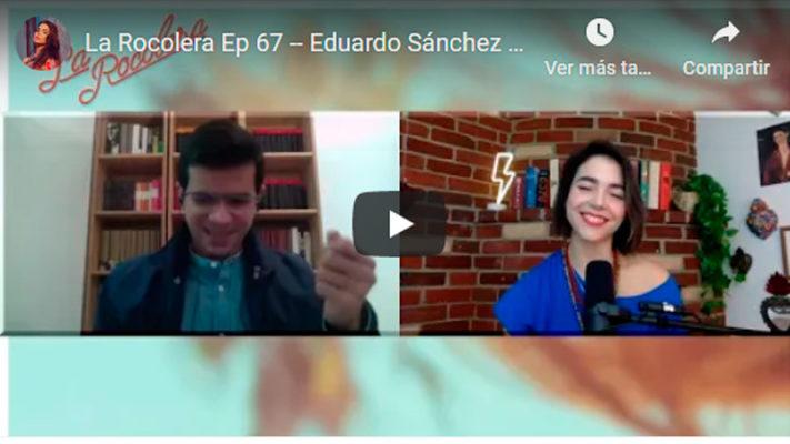 La Rocolera Ep67 - Eduardo Sánchez Rugeles